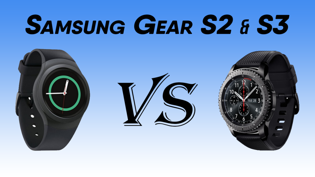 Detail Comparison of Samsung Gear S2 Vs S3